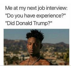 Funniest Trump Transition Memes: My Next Job Interview Funny Quotes, Funny Memes, Job Memes, Jokes, Sarcastic Quotes, Best Memes, Funniest Memes, Funny Posts, Laugh Out Loud