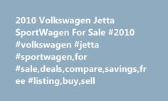2010 Volkswagen Jetta SportWagen For Sale #2010 #volkswagen #jetta #sportwagen,for #sale,deals,compare,savings,free #listing,buy,sell http://mississippi.remmont.com/2010-volkswagen-jetta-sportwagen-for-sale-2010-volkswagen-jetta-sportwagenfor-saledealscomparesavingsfree-listingbuysell/  2010 Volkswagen Jetta SportWagen for Sale Nationwide Text Search To search for combination of words or phrases, separate items with commas. For example, entering Factory Warranty, Bluetooth will show all…