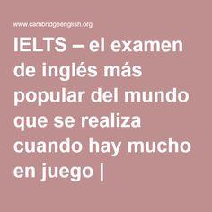 IELTS – el examen de inglés más popular del mundo que se realiza cuando hay mucho en juego | Cambridge English