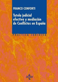 Tutela judicial efectiva y mediación de conflictos en España / Franco Conforti.    Tecnos, 2016