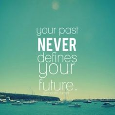 Your past NEVER defines your future #quotes