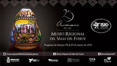 El Instituto Sinaloense de Cultura te invita a celebrar el 25 aniversario del Museo Regional del Valle del Fuerte. Del 10 al 21 de marzo de 2015. #LosMochis, #Sinaloa.