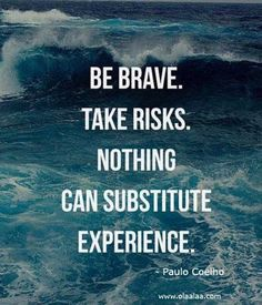 Take risks ☼...Truth is ... this is HARD!  But ... through your bravery, the experience will pay off!  Hang in there!