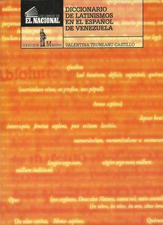 Truneanu Castillo, Valentina (2005): Diccionario de latinismos en el español de Venezuela. Caracas: Los Libros de El Nacional. ISBN 980-388-254-6.