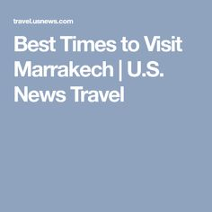 Best Times to Visit Marrakech | U.S. News Travel
