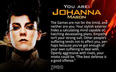 I got Johanna. Quiz on which Hunger Games character you are most like.