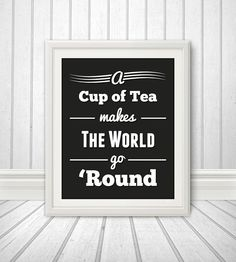 A Cup of Tea Makes The World Go Round Tea by BentonParkPrints, $12.00