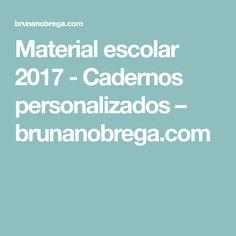 Material escolar 2017 - Cadernos personalizados – brunanobrega.com