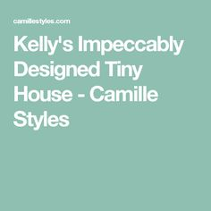 Kelly's Impeccably Designed Tiny House - Camille Styles