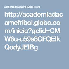 http://academiadacarnefriboi.globo.com/inicio?gclid=CMW6u-u59s8CFQEIkQodyJEIBg