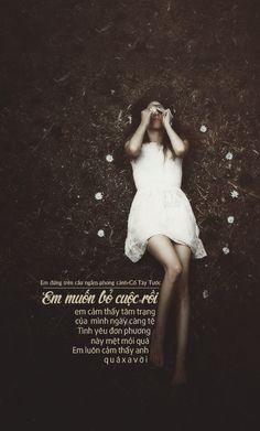 Em muốn bỏ cuộc rồi, em cảm thấy tâm trạng của mình ngày càng tệ. Tình yêu đơn phương này mệt mỏi quá. Em luôn cảm thấy anh quá xa vời. ● Nguồn:Em đứng trên cầu ngắm phong cảnh_Cố Tây Tước ● Des by #vin