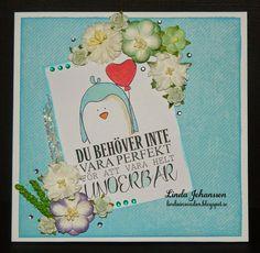 Du behöver inte vara perfekt - GDT-Linda has made this wonderful card. http://blog.pysseldags.com/2015/01/du-behover-inte-vara-perfekt_25.html http://shop.pysseldags.se