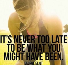 It's never too late to be what you might have been #achieve #Success #BestSelf #ThrowbackThursday #Believe #goals #blonderunner #GeorgeEliot #maryannevans #quote https://instagram.com/p/BCfkDcOO1JT/