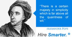 """""""There is a certain majesty in simplicity which is far above all the quaintness of wit."""" -Alexander Pope #HireSmarter"""