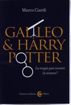 """""""Galileo & Harry Potter"""" di Marco Ciardi: la magia può aiutare la scienza?"""