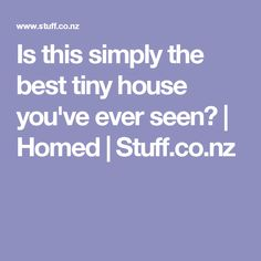 Is this simply the best tiny house you've ever seen? | Homed | Stuff.co.nz