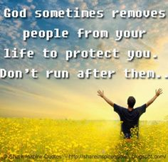 God sometimes removes people from your life to protect you. Don't run after…