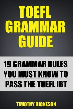 TOEFL Grammar Guide - 19 Grammar Rules You Must Know To Pass The TOEFL (2012 Edition) by Timothy Dickeson. $4.99. 53 pages. Author: Timothy Dickeson
