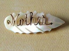 """Vintage """"Mother """" Pin....My Mother owned one like this. It is made from mother of pearl."""