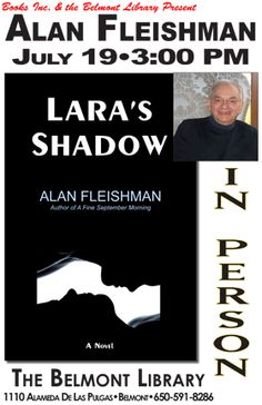 The Belmont Library presents Alan Fleishman, author of Lara's Shadow.     Event date:  Sunday, July 19, 2015 - 3:00pm Event address:  Belmont Library 1110 Alameda De Las Pulgas Belmont, CA