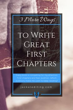 3 More Ways to Write Great First Chapters | More tips for writing great first chapters from Louise at jackalediting.com