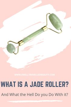 What is a Jade Roller and can rolling a green rock up and down your face like a rolling pin on a slab of dough really do anything to your skin? www.awelltravelledbeauty.com