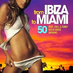 VA – From Ibiza to Miami 50 Deep Chill and Funky Beach House Anthems » Minimal Freaks