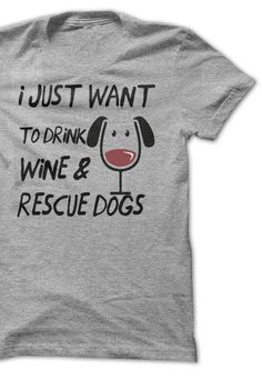 Great gift for dog and wine lovers! The best part... every purchase donates 7 meals to shelter dogs! http://iheartdogs.com/product/drink-wine-rescue-dogs/?utm_source=PinterestNetwork_WineRescueDogsGrey&utm_medium=link&utm_campaign=PinterestNetwork_WineRescueDogsGrey