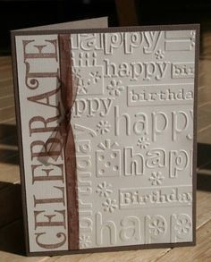 handmade birthday card by g33kgr1 ... clean and simple .. chocolate and vanilla .. birthday words embossing folder ... CELEBRATE stamped in a vertical column ... luv it!