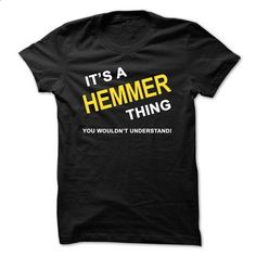 Its A Hemmer Thing - #shirt for teens #tshirt logo. MORE INFO => https://www.sunfrog.com/Names/Its-A-Hemmer-Thing.html?68278