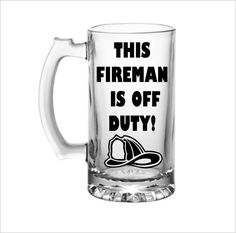 This fireman is off duty large Glass beer mug by DesignsbyJulieBug