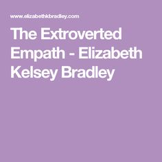 The Extroverted Empath - Elizabeth Kelsey Bradley Myers Briggs Personality Types, Myers Briggs Personalities, Enfj, Mbti, Ambivert, Highly Sensitive Person, We Energies, Reasons To Smile, High Energy