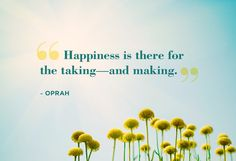 Happiness is there for the taking - and the making