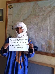 """""""You will fight and you will win Andi! You are always welcome here in Morocco."""" Lahbib"""