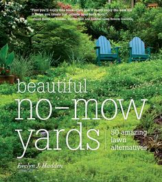 Beautiful No-Mow Yards: 50 Amazing Lawn Alternatives by Evelyn J. Hadden. What has your perfect green lawn done for you lately? Is it really worth the time, effort, and resources you lavish on it? Armed with encouragement, inspiration, and cutting-edge advice from award-winning author Evelyn Hadden, you can liberate yourself at last!