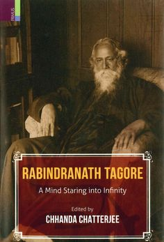 Rabindranath Tagore: A Mind Staring into Infinity