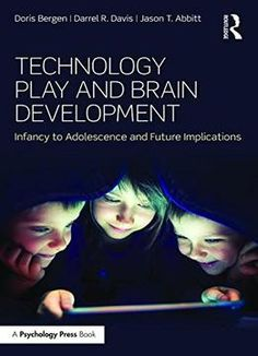 Technology Play And Brain Development: Infancy To Adolescence And Future Implications PDF