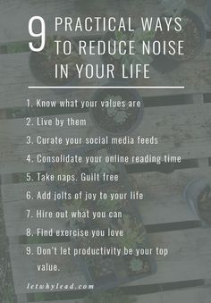 To help you find more windows of time in your schedule and more quiet in your head—9 Practical Ways to Reduce Noise in Your Life