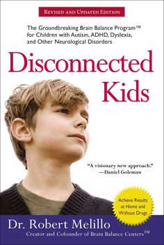 Disconnected Kids: The Groundbreaking Brain Balance Program for Children With Autism, Adhd, Dyslexia, and Other N...