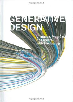 Generative Design: Visualize, Program, and Create with Processing: Hartmut Bohnacker, Benedikt Gross, Julia Laub