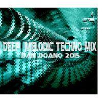 Deep & Melodic Techno Mix - Dan Doano - 2015 by Dan Doano - UK on SoundCloud