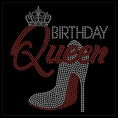 Birthday Queen Tiara Princess Heel Shoes Party Sexy Rhinestone Iron On Transfer Hotfix Bling Happy Birthday Celebration, Happy Birthday Messages, Birthday Quotes, Birthday Shirts, Birthday Images, Queens Tiaras, Motifs Perler, Christian Artwork, Bling Shirts