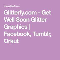 Glitterfy.com - Get Well Soon Glitter Graphics | Facebook, Tumblr, Orkut