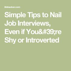 Simple Tips To Nail Job Interviews, Even If Youu0027re Shy Or Introverted