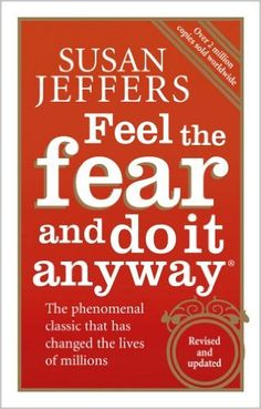 Feel The Fear And Do It Anyway: Susan Jeffers - One of those books you have to read. If you want to move forward check out this classic