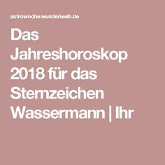 Das Jahreshoroskop 2018 für das Sternzeichen Wassermann | Ihr