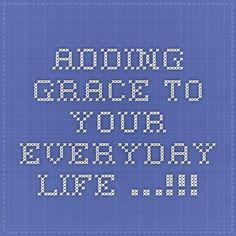 Adding Grace to your everyday life …!!! http://goo.gl/RPCNdv