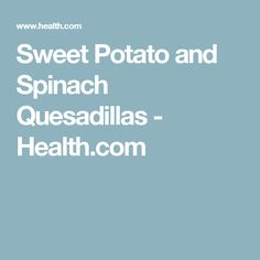 Sweet Potato and Spinach Quesadillas - Health.com