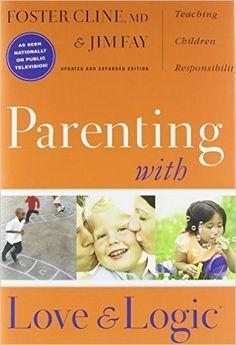 Parenting with Love and Logic: Teaching Children Responsibility: Amazon.de: Foster Cline, Jim Fay: Fremdsprachige Bücher