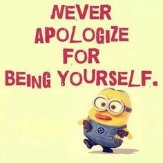 No apologies for being yourself